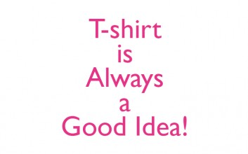 T-shirt is always a good idea!